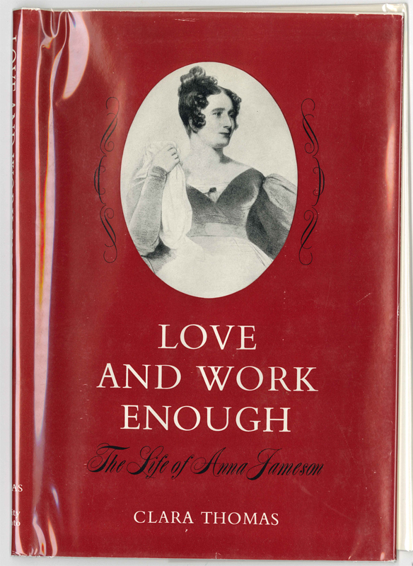 Dust jacket of Love and work enough : the life of Anna Jameson by Clara Thomas, call number 8654.