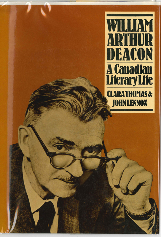 "Dust jacket of ""William Arthur Deacon : a Canadian literary life"" by Clara Thomas and John Lennox. Call number: PS 8025 D52 T56."