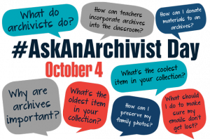 """Image shows highlights text """"# Ask An Archivist Day October 4"""" with speech bubbles surrounding it asking questions such as """"what do archivists do?"""""""